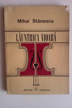 Mihai Stanescu - Launtrica vioara (cu autograf)