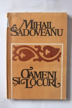 Mihail Sadoveanu - Oameni si locuri