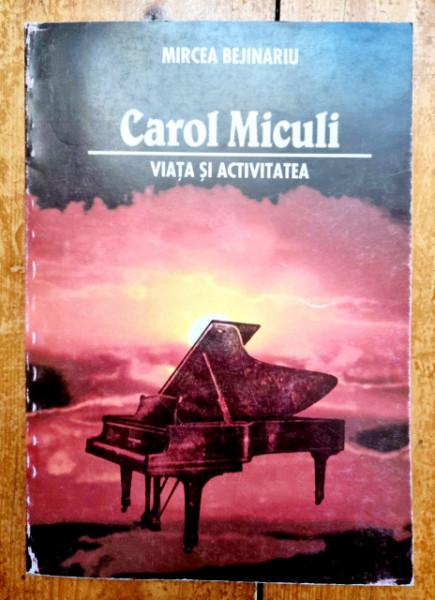 Mircea Bejinariu - Carol Miculi. Viata si activitatea
