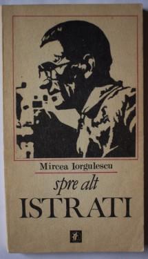Mircea Iorgulescu - Spre alt Istrati