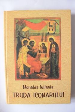 Monahia Iuliania - Truda iconarului (editie hardcover)
