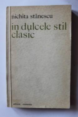 Nichita Stanescu - In dulcele stil clasic (editie princeps)
