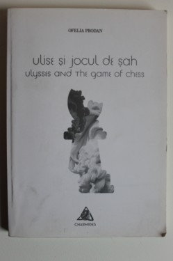 Ofelia Prodan - Ulise si jocul de sah / Ulysses and the game of chess (editie bilingva, romano-engleza)