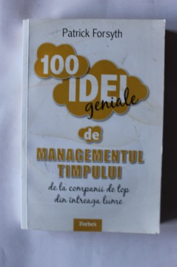 Patrick Forsyth - 100 idei geniale de managementul timpului