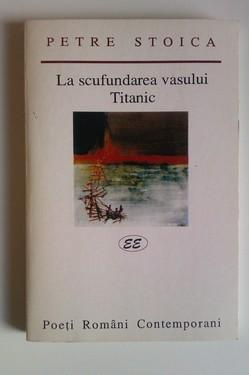Petre Stoica - La scufundarea vasului Titanic (cu autograf)