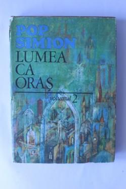 Pop Simion - Lumea ca oras (editie hardcover)