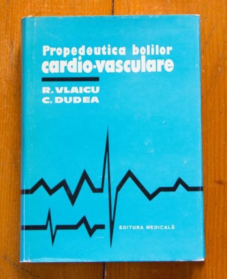R. Vlaicu, C. Dudea - Propedeutica bolilor cardio-vasculare (editie hardcover)