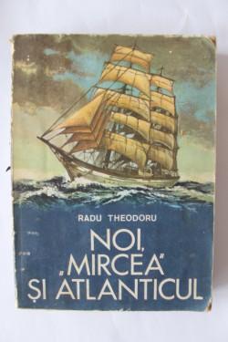 "Radu Theodoru - Noi, ""Mircea"" si Atlanticul"