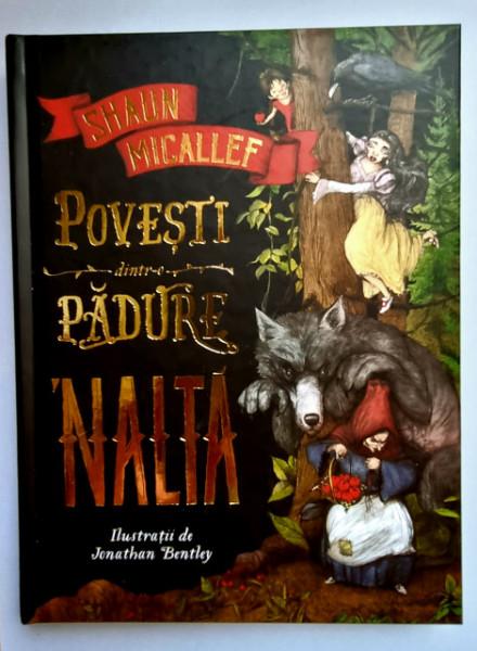 Schaun Micallef - Povesti dintr-o padure `nalta (cu ilustratii de Jonathan Bentley) (editie hardcover)