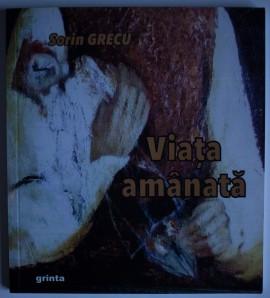 Sorin Grecu - Viata amanata