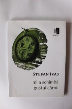 Stefan Ivas - Mila schimba gustul carnii