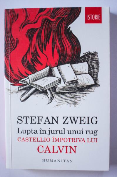 Stefan Zweig - Lupta in jurul unui rug. Castello impotriva lui Calvin