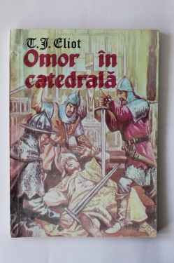 T. S. Eliot - Omor in catedrala (drama istorica in doua parti)
