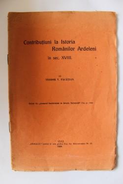 Teodor Pacatian - Contributiuni la Istoria Romanilor Ardeleni in sec. XVIII (editie interbelica)