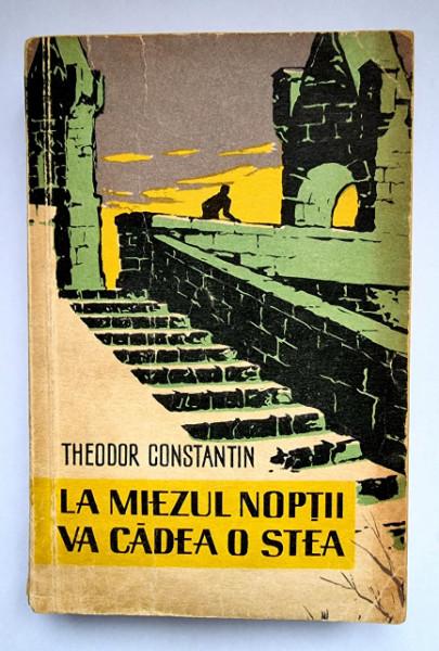 Theodor Constantin - La miezul noptii va cadea o stea