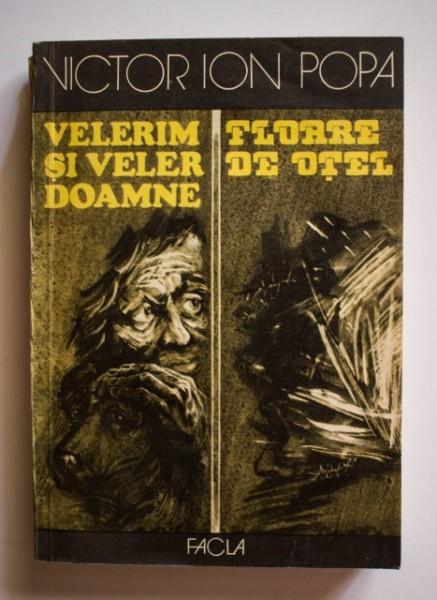 Victor Ion Popa - Velerim si Veler Doamne. Floare de otel