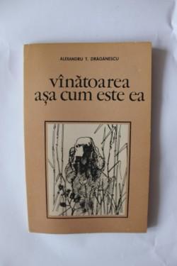 Alexandru T. Draganescu - Vanatoarea asa cum este ea