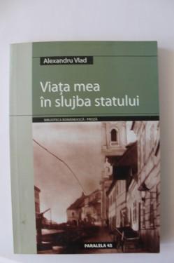 Alexandru Vlad - Viata mea in slujba statului (cu autograf)