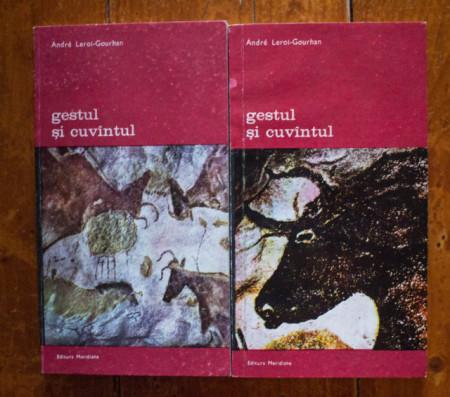 Andre Leroi-Gourhan - Gestul si cuvantul (Tehnica si limbaj. Memoria si ritmurile) (2 vol.)