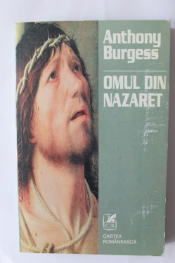 Anthony Burgess - Omul din Nazaret