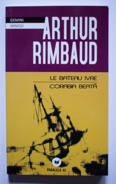 Arthur Rimbaud - Corabia beata / Le bateau ivre (editie bilingva, romano-franceza)