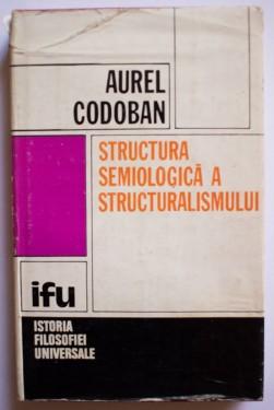Aurel Codoban - Structura semiologica a structuralismului (editie hardcover)