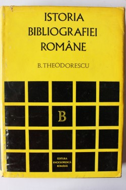 B. Theodorescu - Istoria bibliografiei romane (editie hardcover)