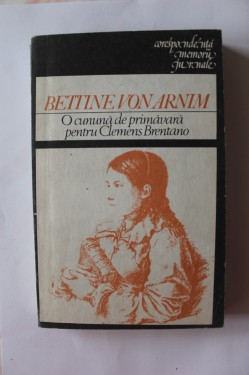 Bettine von Arnim - O cununa de primavara pentru Clemens Brentano