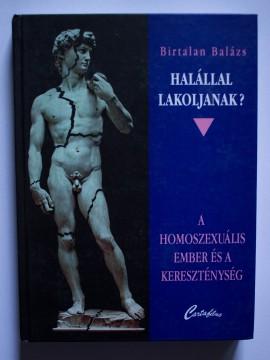 Birtalan Balazs - Halallal lakoljanak? A homoszexualis ember es a keresztenyseg (editie hardcover)