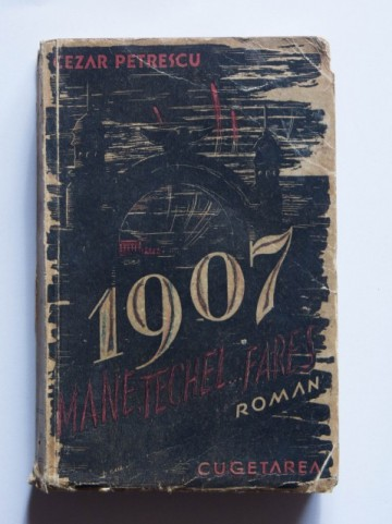 Cezar Petrescu - 1907 (vol. I, Mane, Techel, Fares) (editie princeps, interbelica)