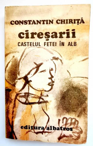 Constantin Chirita - Ciresarii. Castelul fetei in alb (vol. 2)