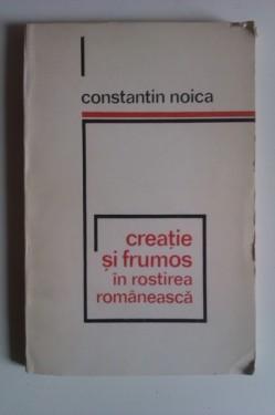 Constantin Noica - Creatie si frumos in rostirea romaneasca