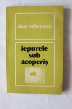 Dan Rebreanu - Iepurele sub acoperis