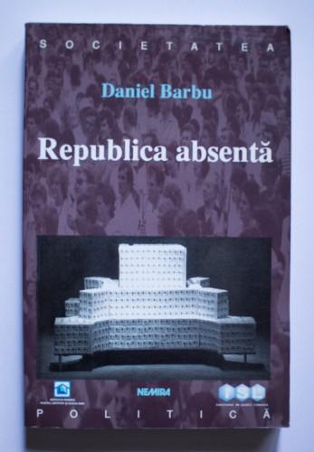 Daniel Barbu - Politica absenta. Politica si societate in Romania postcomunista