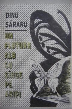 Dinu Sararu - Un fluture alb cu sange pe aripi (cu autograf)