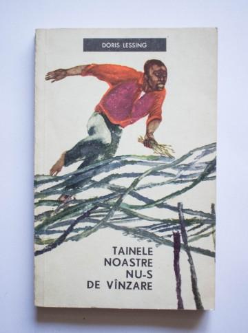 Doris Lessing - Tainele noastre nu-s de vanzare
