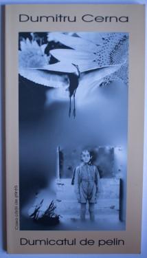 Dumitru Cerna - Dumicatul de pelin. Poeme dobrogene / Une bouchee d`absinthe. Poemes Dobroudjois (editie bilingva, romano-franceza)