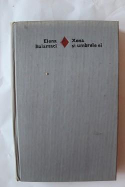 Elena Balamaci - Xena si umbrele ei (editie hardcover)