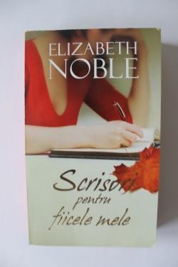 Elizabeth Noble - Scrisori pentru fiicele mele