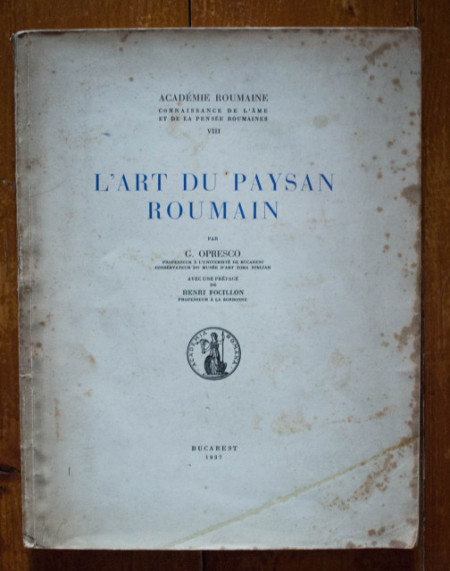 G. Opresco - L`Art du paysan Roumain (editie interbelica, in limba franceza)