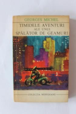 Georges Michel - Timidele aventuri ale unui spalator de geamuri