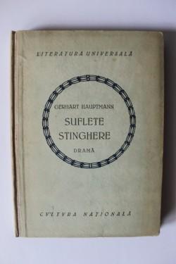 Gerhart Hauptmann - Suflete stinghere (drama) (editie hardcover, interbelica)