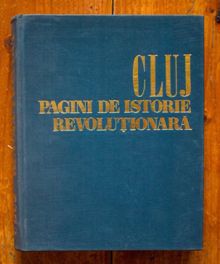 Gh. I. Bodea, L. Fodor, dr. L. Vajda - Cluj. Pagini de istorie revolutionara 1848-1971 (Oameni, fapte, locuri) (editie hardcover)