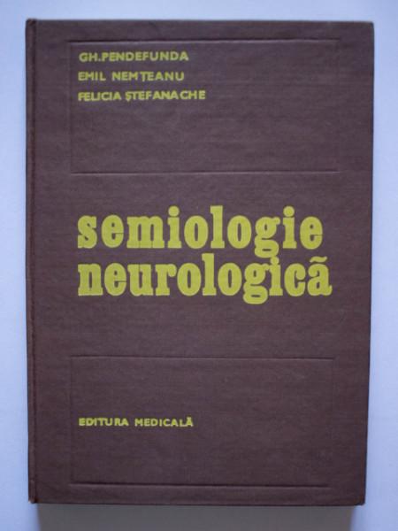 Gh. Pendefunda, Emil Nemteanu, Felicia Stefanache - Semiologie neurologica (editie hardcover)