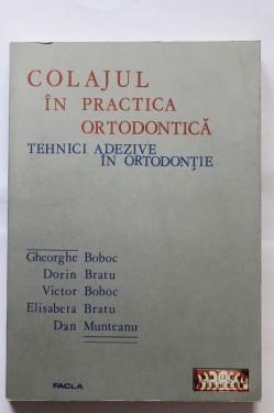 Gheorghe Boboc, Dorin Bratu, Victor Boboc, Elisabeta Bratu, Dan Munteanu - Colajul in practica ortodontica. Tehnici adezive in ortodentie