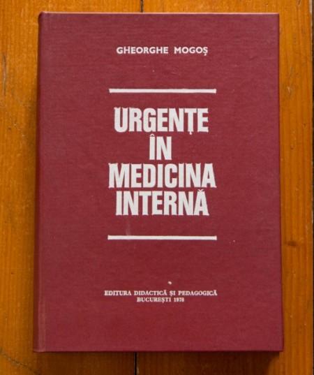 Gheorghe Mogos - Urgente in medicina interna (editie hardcover)