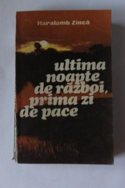 Haralamb Zinca - Ultima noapte de razboi, prima zi de pace