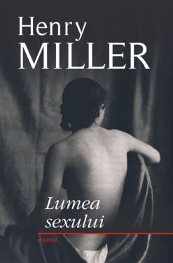 Henry Miller - Lumea sexului