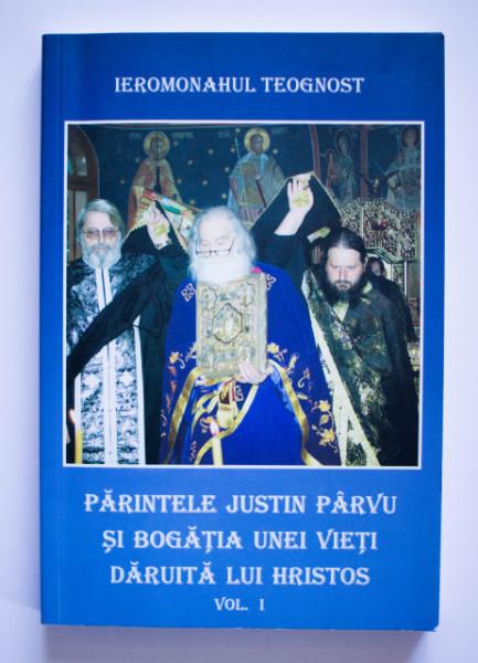 Ieromonahul Teognost - Parintele Justin Parvu si bogatia unei vieti daruita lui Hristos (vol. I)