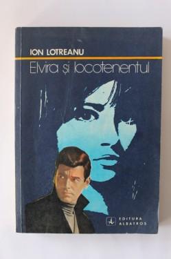 Ion Lotreanu - Elvira si locotenentul